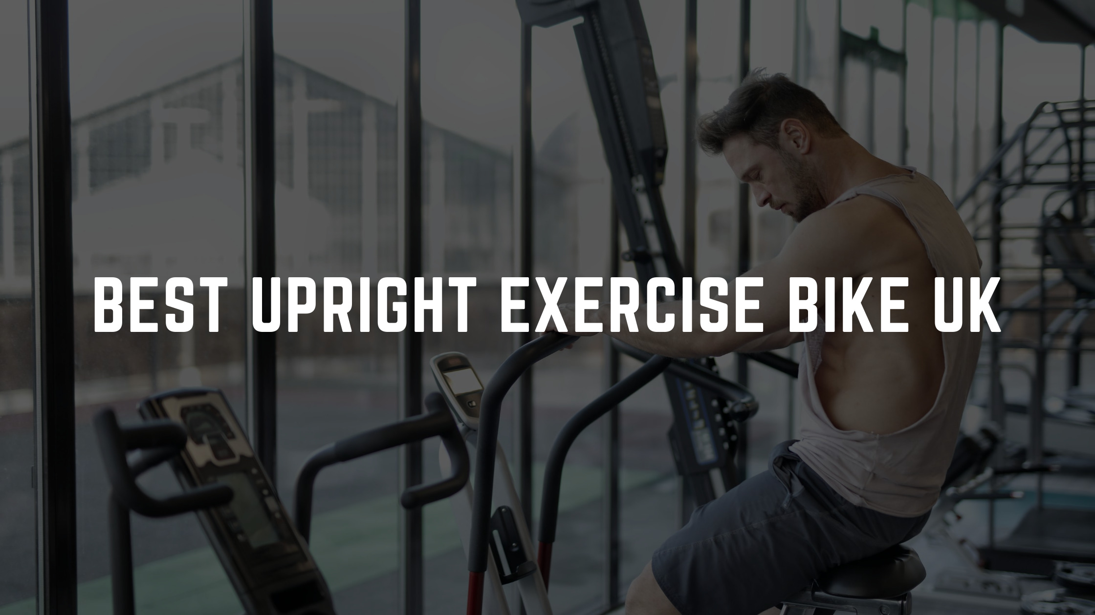Best upright exercise bike uk